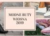 modne buty 2019 wiosna