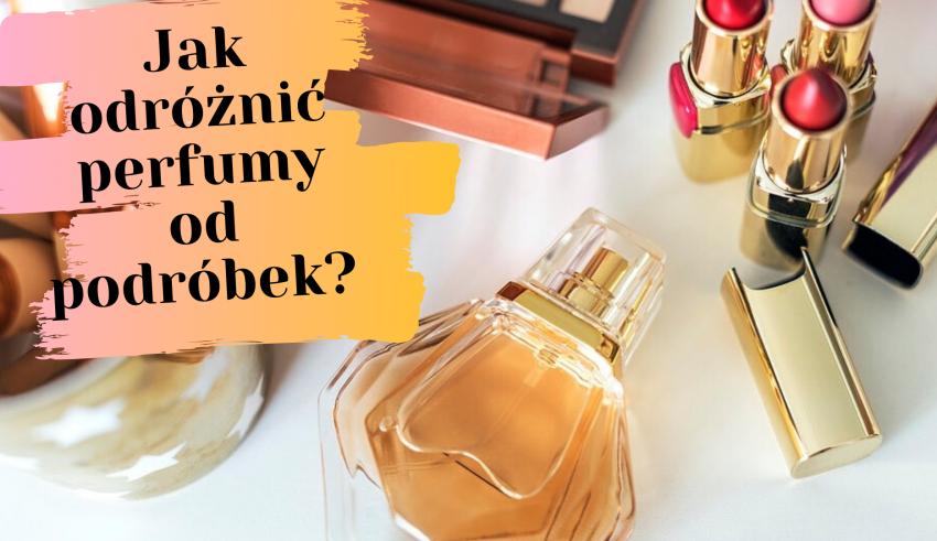 Jak odróżnić perfumy od podróbek
