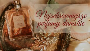 Najseksowniejsze perfumy damskie